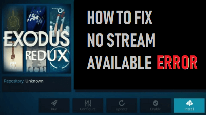 How to Fix No Stream Available Error In Kodi With Exodus Redux & Other