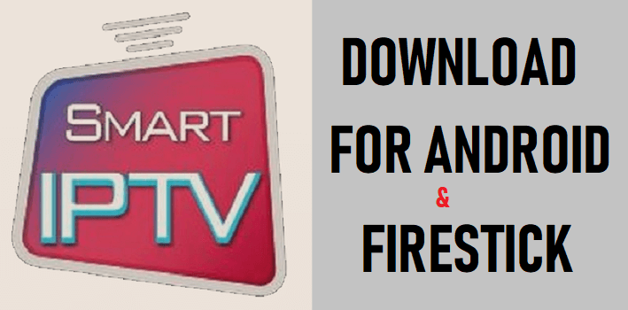 Smart IPTV Download For Android and Firestick