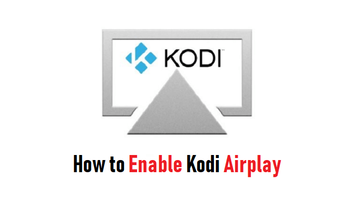 Kodi Airplay - How to Enable and Use Airplay on Kodi Leia 18